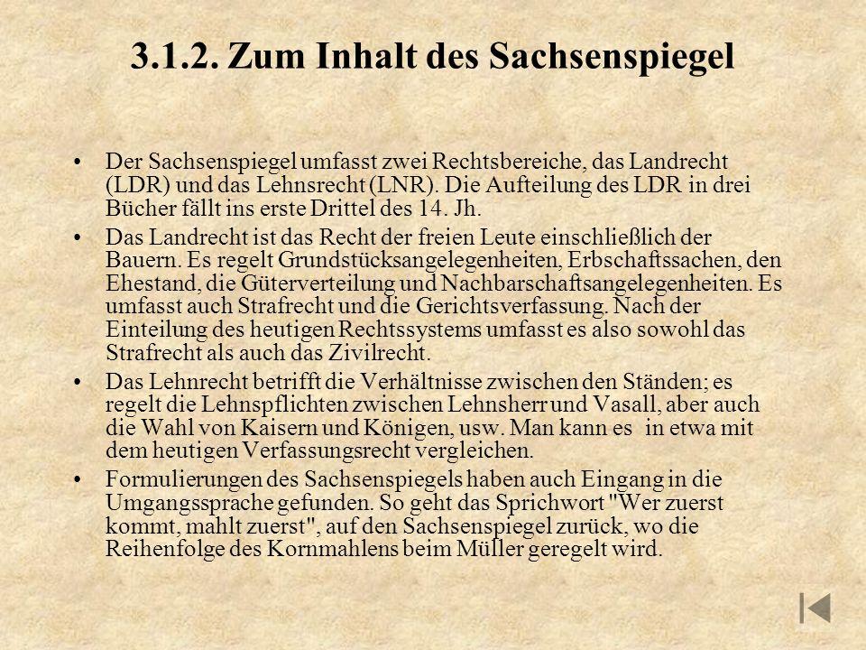 3.1.2. Zum Inhalt des Sachsenspiegel Der Sachsenspiegel umfasst zwei Rechtsbereiche, das Landrecht (LDR) und das Lehnsrecht (LNR). Die Aufteilung des