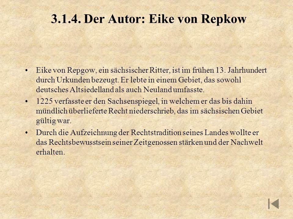 3.1.4. Der Autor: Eike von Repkow Eike von Repgow, ein sächsischer Ritter, ist im frühen 13. Jahrhundert durch Urkunden bezeugt. Er lebte in einem Geb