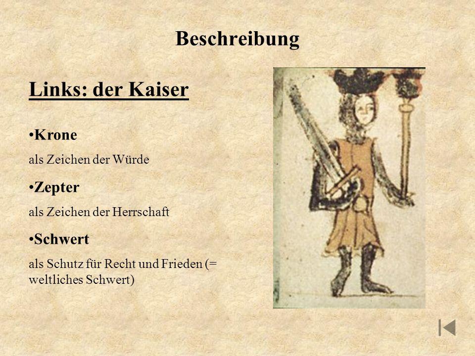 Beschreibung Links: der Kaiser Krone als Zeichen der Würde Zepter als Zeichen der Herrschaft Schwert als Schutz für Recht und Frieden (= weltliches Sc