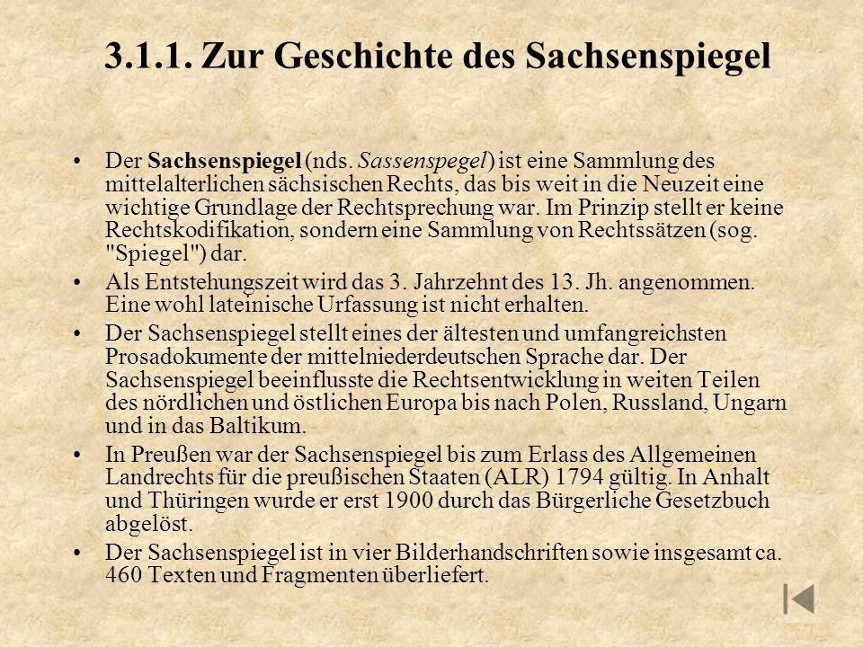 3.1.1. Zur Geschichte des Sachsenspiegel Der Sachsenspiegel (nds. Sassenspegel) ist eine Sammlung des mittelalterlichen sächsischen Rechts, das bis we
