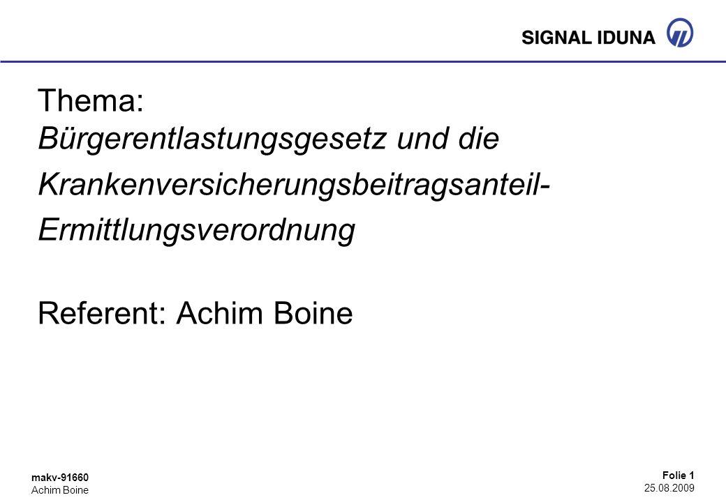 makv-91660 Achim Boine Folie 1 25.08.2009 Thema: Bürgerentlastungsgesetz und die Krankenversicherungsbeitragsanteil- Ermittlungsverordnung Referent: A