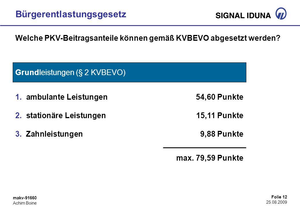 makv-91660 Achim Boine Folie 12 25.08.2009 Bürgerentlastungsgesetz Welche PKV-Beitragsanteile können gemäß KVBEVO abgesetzt werden? Grundleistungen (§