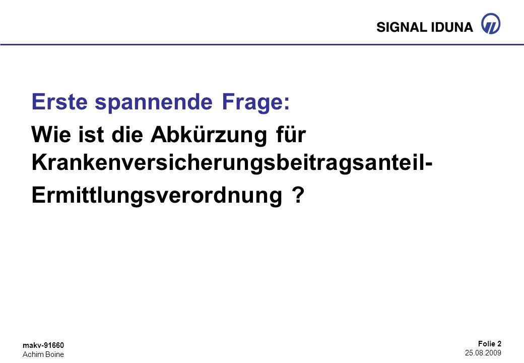 makv-91660 Achim Boine Folie 2 25.08.2009 Erste spannende Frage: Wie ist die Abkürzung für Krankenversicherungsbeitragsanteil- Ermittlungsverordnung ?