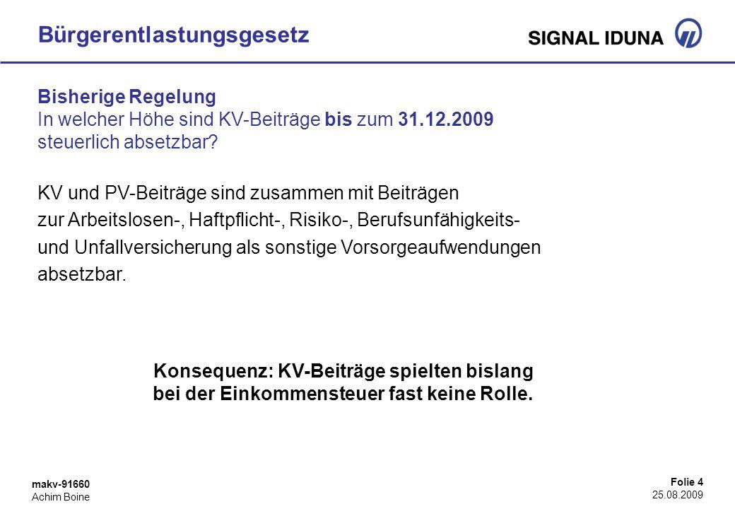 makv-91660 Achim Boine Folie 4 25.08.2009 Bisherige Regelung In welcher Höhe sind KV-Beiträge bis zum 31.12.2009 steuerlich absetzbar? KV und PV-Beitr