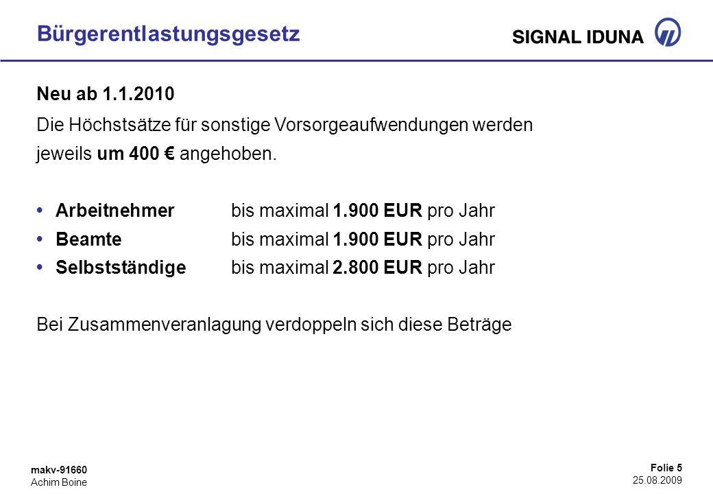 makv-91660 Achim Boine Folie 5 25.08.2009 Bürgerentlastungsgesetz Neu ab 1.1.2010 Die Höchstsätze für sonstige Vorsorgeaufwendungen werden jeweils um