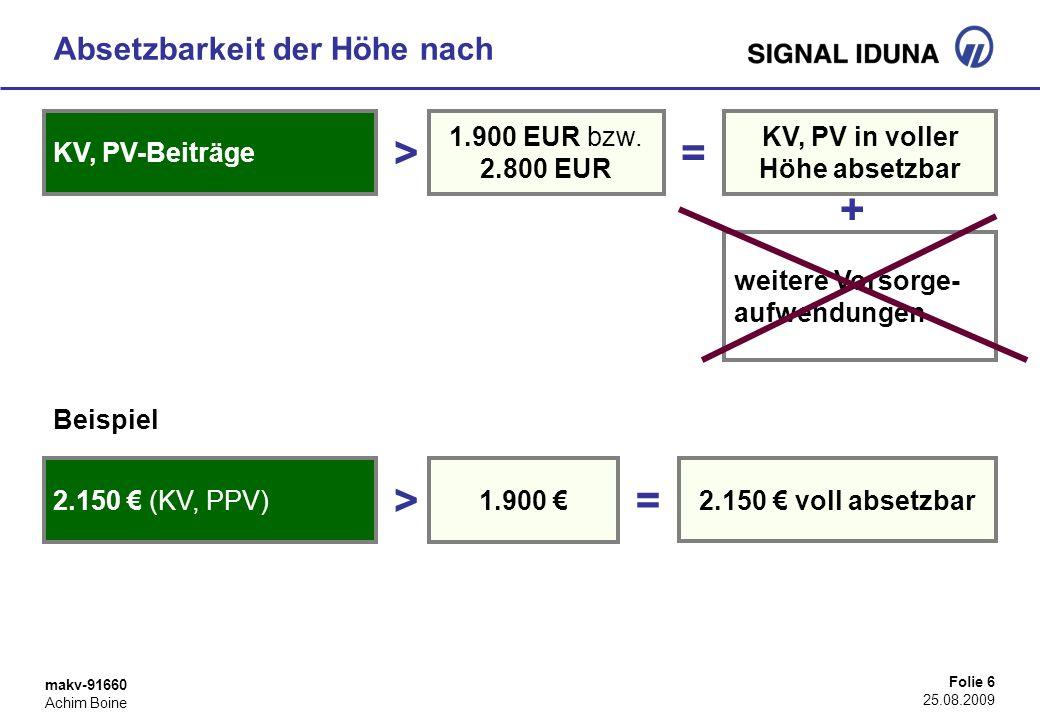makv-91660 Achim Boine Folie 6 25.08.2009 Absetzbarkeit der Höhe nach KV, PV-Beiträge weitere Vorsorge- aufwendungen 1.900 EUR bzw. 2.800 EUR >= KV, P