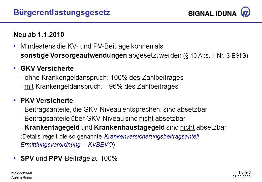 makv-91660 Achim Boine Folie 8 25.08.2009 Bürgerentlastungsgesetz Neu ab 1.1.2010 Mindestens die KV- und PV-Beiträge können als sonstige Vorsorgeaufwe