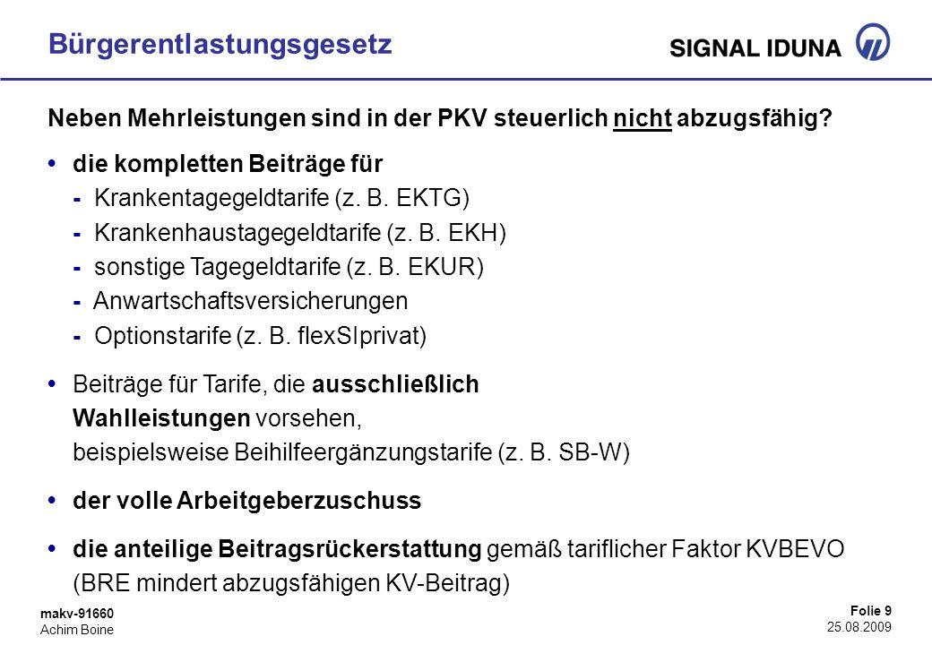 makv-91660 Achim Boine Folie 9 25.08.2009 Bürgerentlastungsgesetz Neben Mehrleistungen sind in der PKV steuerlich nicht abzugsfähig? die kompletten Be