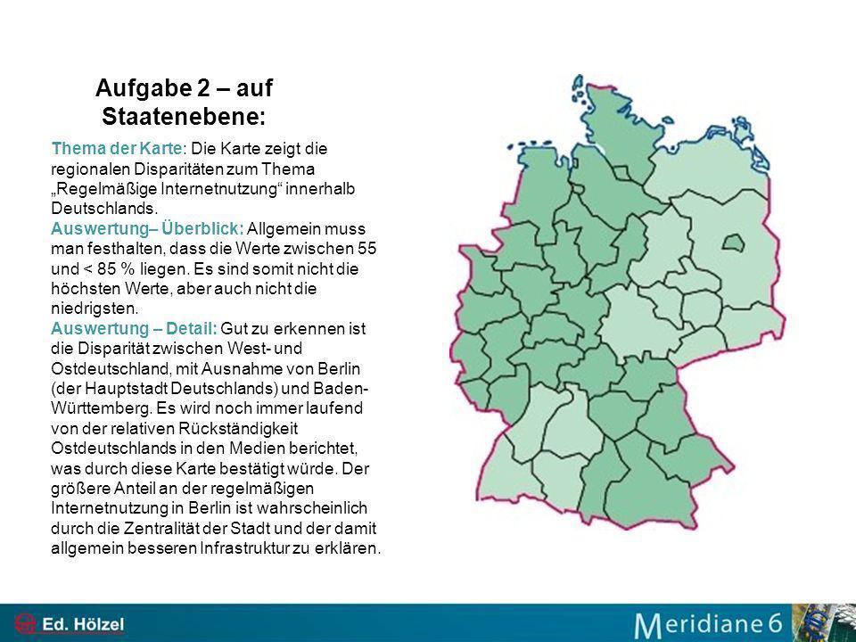 Aufgabe 2 – auf Staatenebene: Thema der Karte: Die Karte zeigt die regionalen Disparitäten zum Thema Regelmäßige Internetnutzung innerhalb Deutschlands.