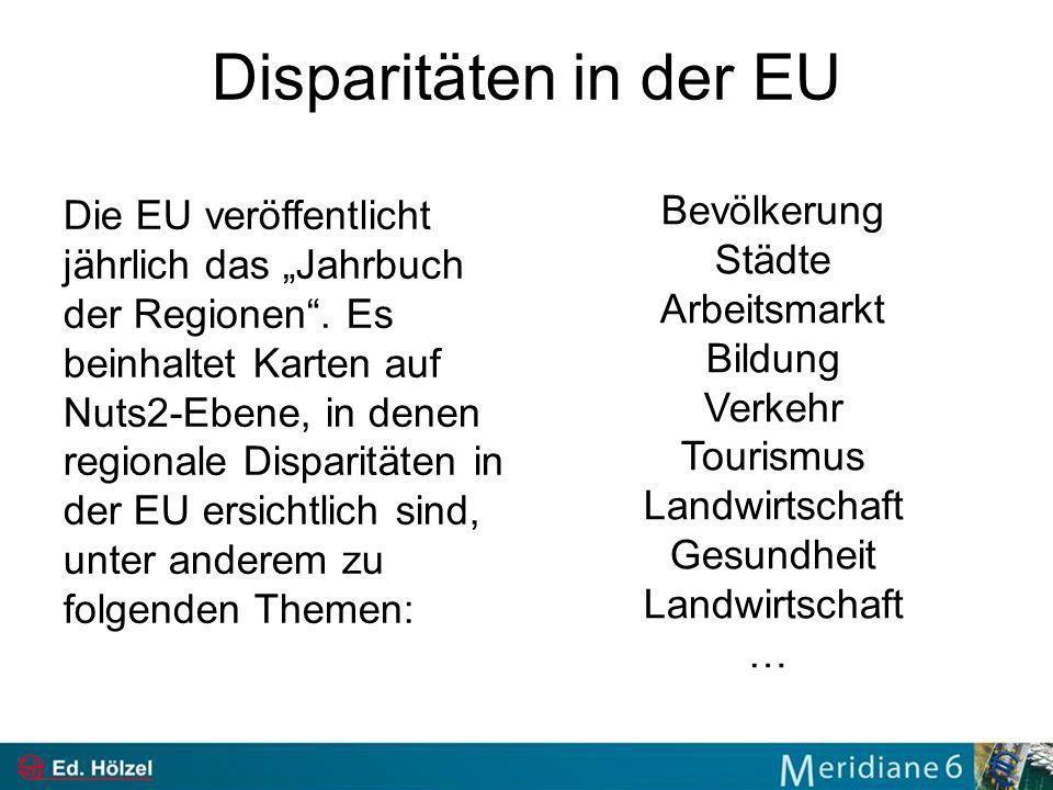 Disparitäten in der EU Die EU veröffentlicht jährlich das Jahrbuch der Regionen. Es beinhaltet Karten auf Nuts2-Ebene, in denen regionale Disparitäten