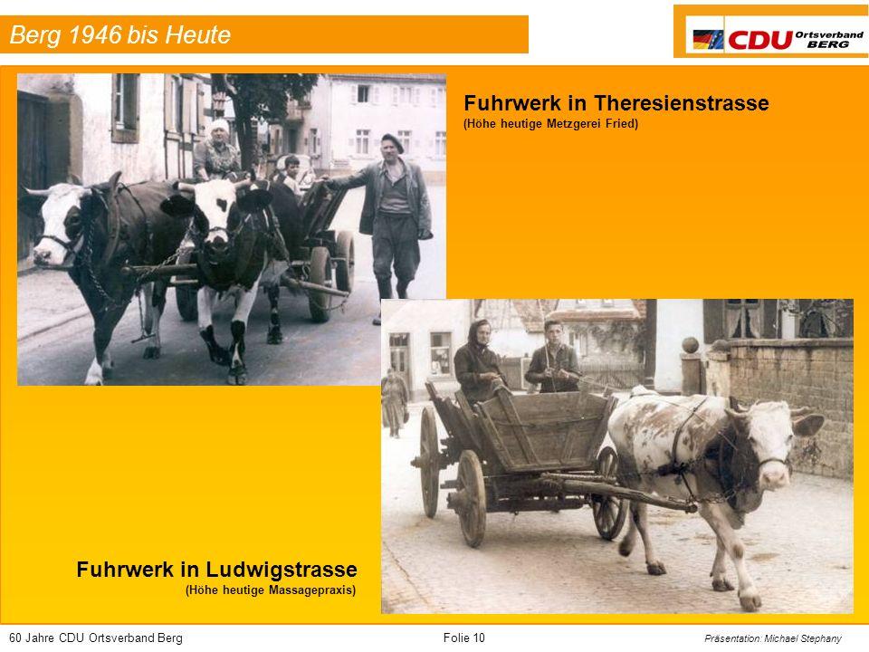 60 Jahre CDU Ortsverband BergFolie 10 Präsentation: Michael Stephany Berg 1946 bis Heute Fuhrwerk in Theresienstrasse (Höhe heutige Metzgerei Fried) F