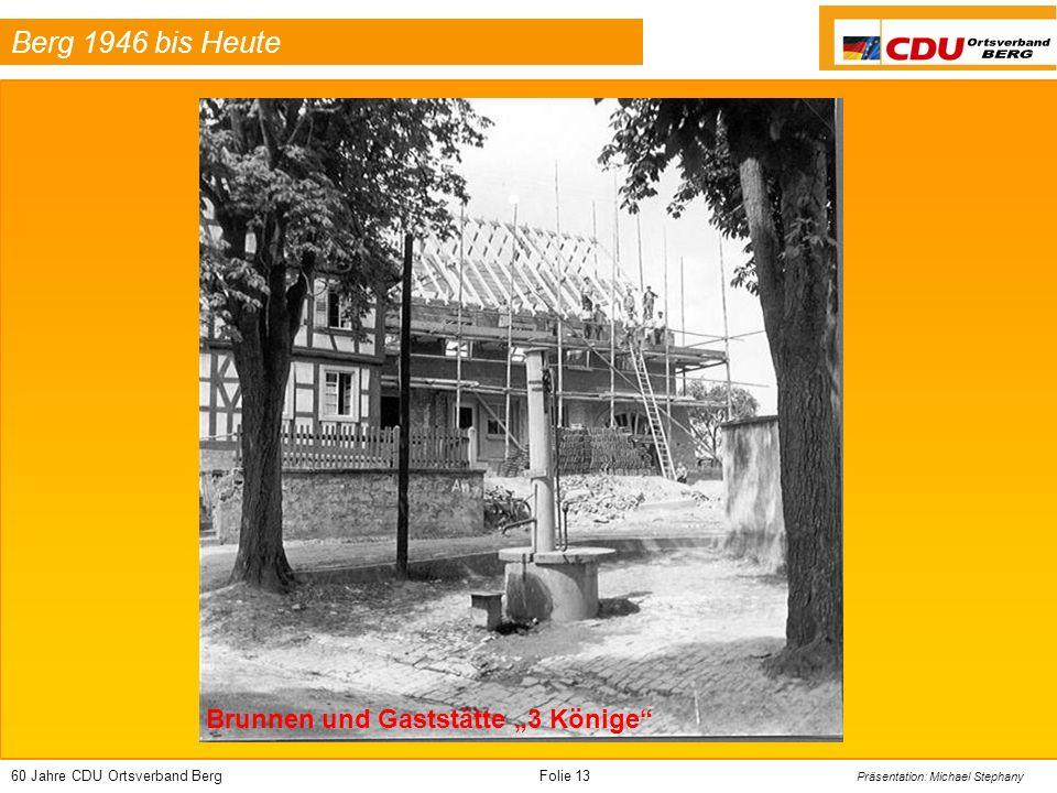 60 Jahre CDU Ortsverband BergFolie 13 Präsentation: Michael Stephany Berg 1946 bis Heute Brunnen und Gaststätte 3 Könige
