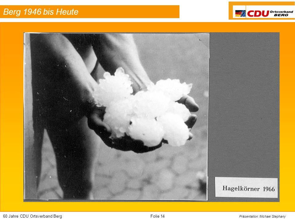 60 Jahre CDU Ortsverband BergFolie 14 Präsentation: Michael Stephany Berg 1946 bis Heute