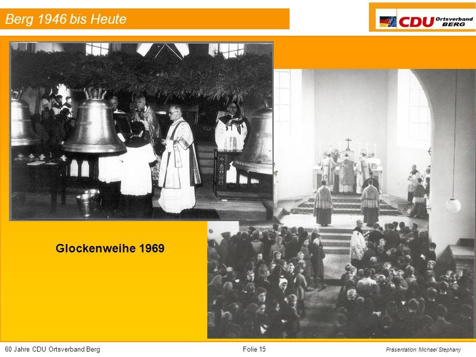 60 Jahre CDU Ortsverband BergFolie 15 Präsentation: Michael Stephany Berg 1946 bis Heute Glockenweihe 1969