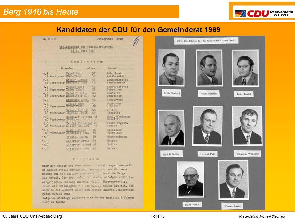 60 Jahre CDU Ortsverband BergFolie 16 Präsentation: Michael Stephany Berg 1946 bis Heute Kandidaten der CDU für den Gemeinderat 1969