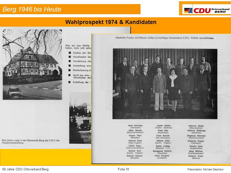 60 Jahre CDU Ortsverband BergFolie 19 Präsentation: Michael Stephany Berg 1946 bis Heute Wahlprospekt 1974 & Kandidaten