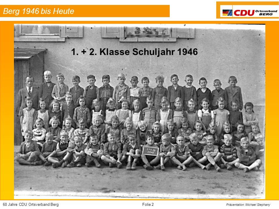 60 Jahre CDU Ortsverband BergFolie 3 Präsentation: Michael Stephany Berg 1946 bis Heute Schulhaus bis 1966 Kath.