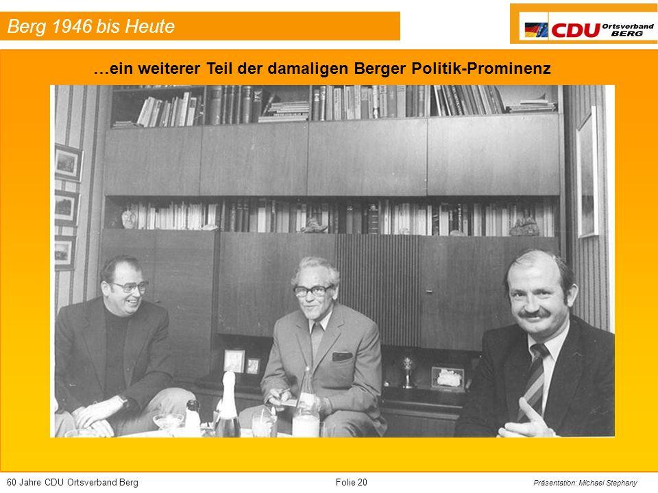 60 Jahre CDU Ortsverband BergFolie 20 Präsentation: Michael Stephany Berg 1946 bis Heute …ein weiterer Teil der damaligen Berger Politik-Prominenz
