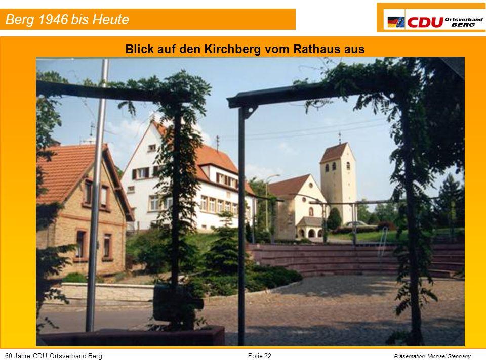 60 Jahre CDU Ortsverband BergFolie 22 Präsentation: Michael Stephany Berg 1946 bis Heute Blick auf den Kirchberg vom Rathaus aus