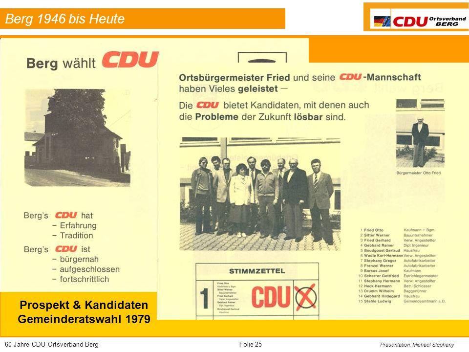 60 Jahre CDU Ortsverband BergFolie 25 Präsentation: Michael Stephany Berg 1946 bis Heute Prospekt & Kandidaten Gemeinderatswahl 1979