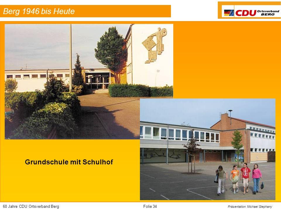 60 Jahre CDU Ortsverband BergFolie 34 Präsentation: Michael Stephany Berg 1946 bis Heute Grundschule mit Schulhof
