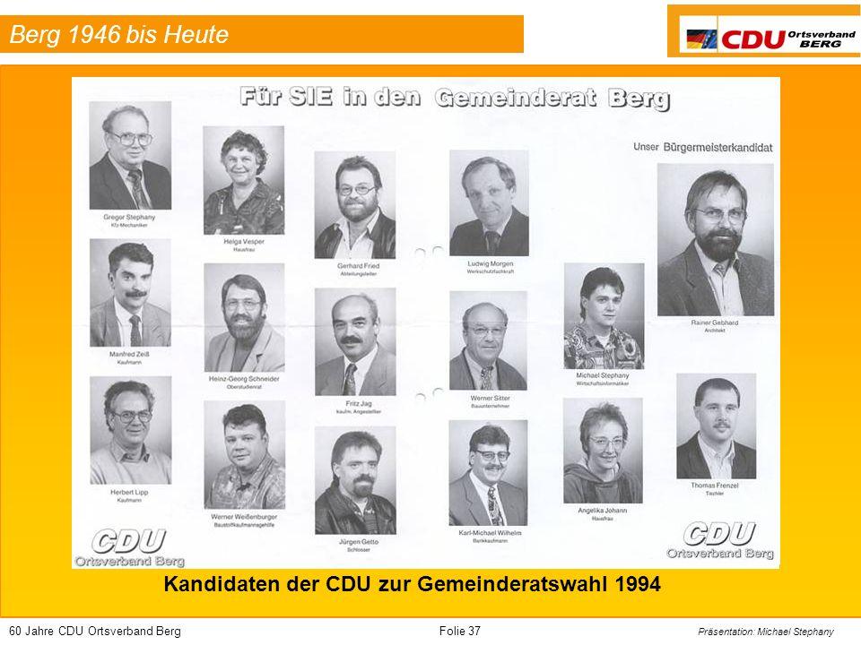 60 Jahre CDU Ortsverband BergFolie 37 Präsentation: Michael Stephany Berg 1946 bis Heute Kandidaten der CDU zur Gemeinderatswahl 1994