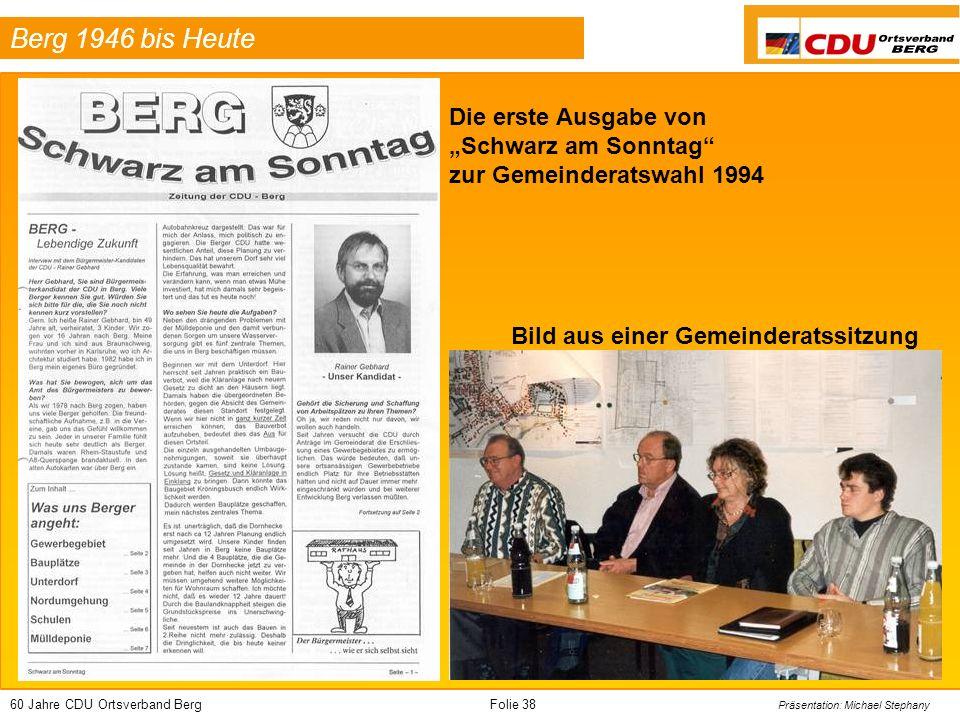 60 Jahre CDU Ortsverband BergFolie 38 Präsentation: Michael Stephany Berg 1946 bis Heute Die erste Ausgabe von Schwarz am Sonntag zur Gemeinderatswahl 1994 Bild aus einer Gemeinderatssitzung