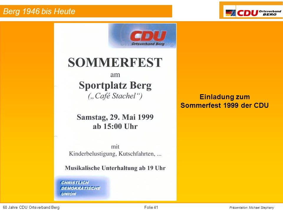 60 Jahre CDU Ortsverband BergFolie 41 Präsentation: Michael Stephany Berg 1946 bis Heute Einladung zum Sommerfest 1999 der CDU
