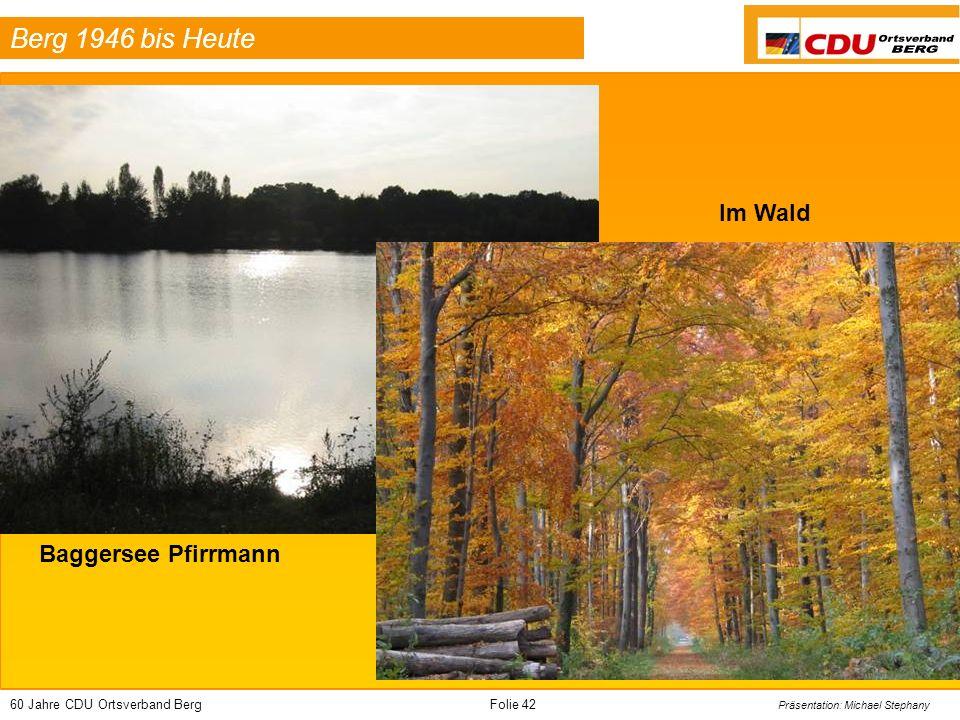 60 Jahre CDU Ortsverband BergFolie 42 Präsentation: Michael Stephany Berg 1946 bis Heute Baggersee Pfirrmann Im Wald