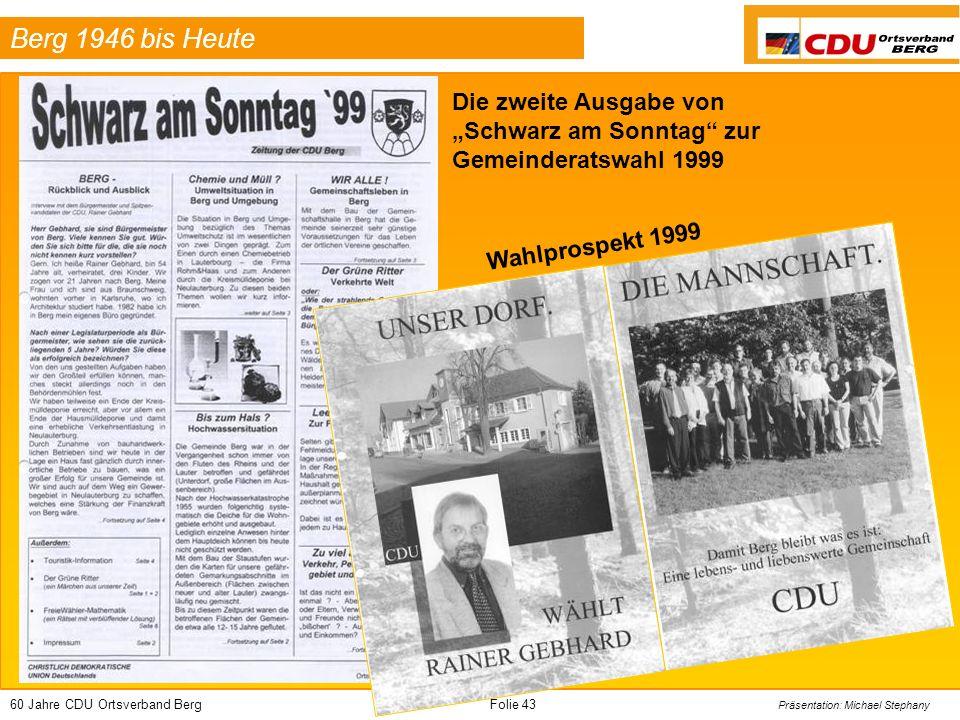 60 Jahre CDU Ortsverband BergFolie 43 Präsentation: Michael Stephany Berg 1946 bis Heute Die zweite Ausgabe von Schwarz am Sonntag zur Gemeinderatswahl 1999 Wahlprospekt 1999