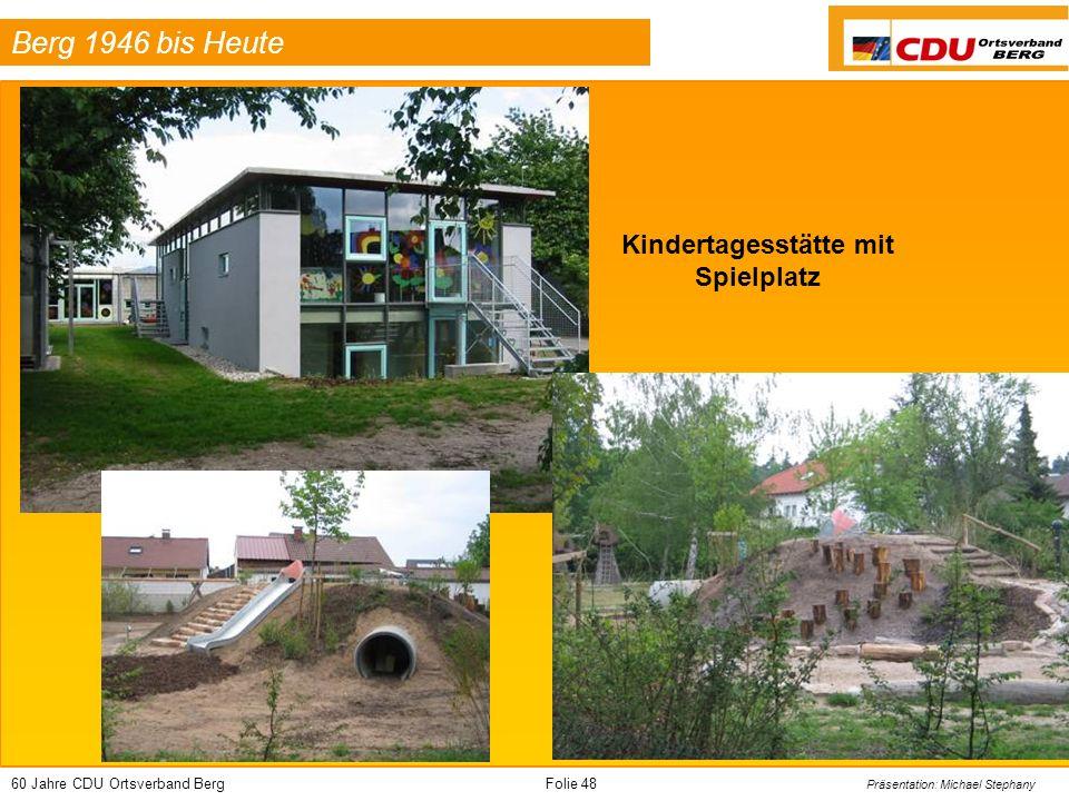 60 Jahre CDU Ortsverband BergFolie 48 Präsentation: Michael Stephany Berg 1946 bis Heute Kindertagesstätte mit Spielplatz