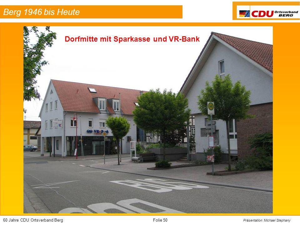 60 Jahre CDU Ortsverband BergFolie 50 Präsentation: Michael Stephany Berg 1946 bis Heute Dorfmitte mit Sparkasse und VR-Bank