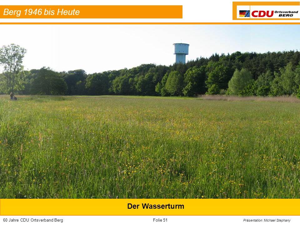 60 Jahre CDU Ortsverband BergFolie 51 Präsentation: Michael Stephany Berg 1946 bis Heute Der Wasserturm