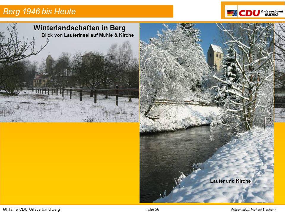 60 Jahre CDU Ortsverband BergFolie 56 Präsentation: Michael Stephany Berg 1946 bis Heute Blick von Lauterinsel auf Mühle & Kirche Winterlandschaften i