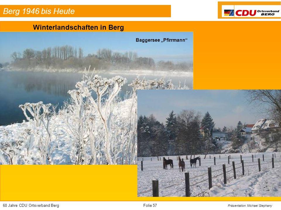 60 Jahre CDU Ortsverband BergFolie 57 Präsentation: Michael Stephany Berg 1946 bis Heute Winterlandschaften in Berg Baggersee Pfirrmann
