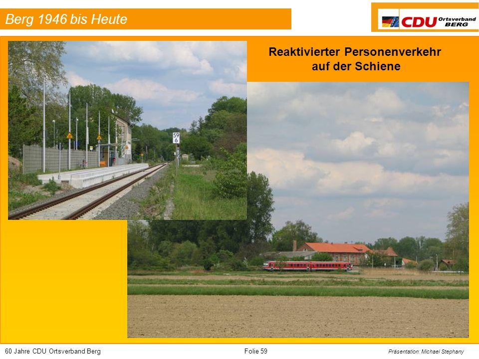 60 Jahre CDU Ortsverband BergFolie 59 Präsentation: Michael Stephany Berg 1946 bis Heute Reaktivierter Personenverkehr auf der Schiene