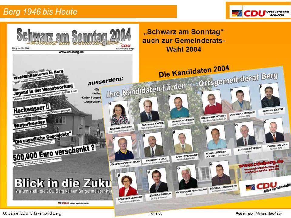 60 Jahre CDU Ortsverband BergFolie 60 Präsentation: Michael Stephany Berg 1946 bis Heute Schwarz am Sonntag auch zur Gemeinderats- Wahl 2004 Die Kandi
