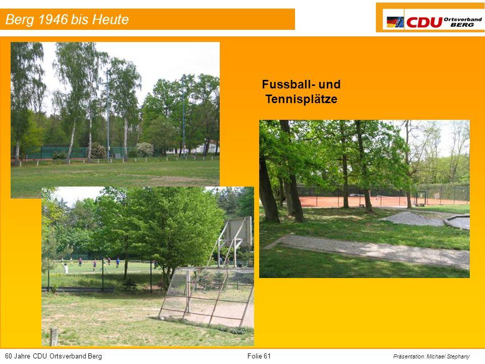 60 Jahre CDU Ortsverband BergFolie 61 Präsentation: Michael Stephany Berg 1946 bis Heute Fussball- und Tennisplätze