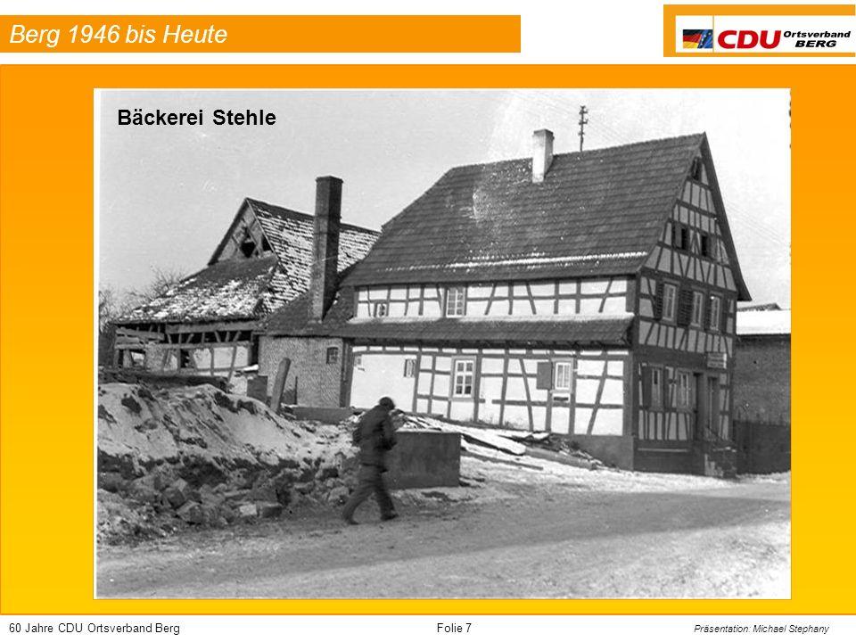 60 Jahre CDU Ortsverband BergFolie 28 Präsentation: Michael Stephany Berg 1946 bis Heute Alter Kerweplatz zwischen Gaststätte 3 Könige und Bäckerei Stehle