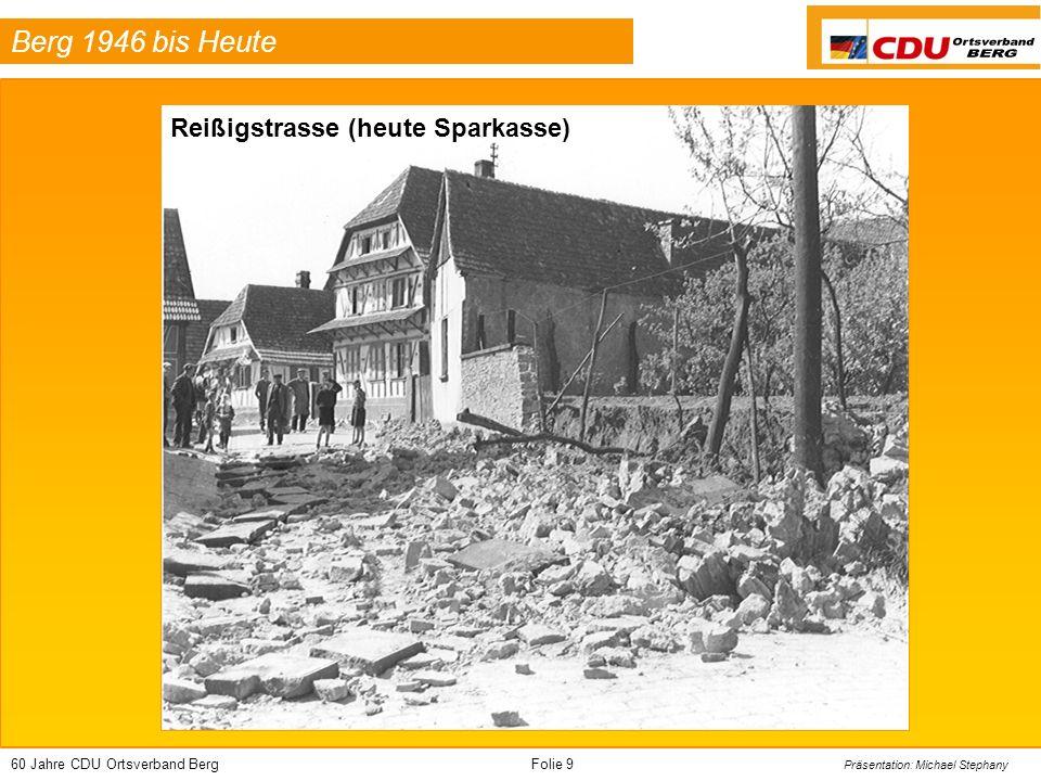 60 Jahre CDU Ortsverband BergFolie 10 Präsentation: Michael Stephany Berg 1946 bis Heute Fuhrwerk in Theresienstrasse (Höhe heutige Metzgerei Fried) Fuhrwerk in Ludwigstrasse (Höhe heutige Massagepraxis)