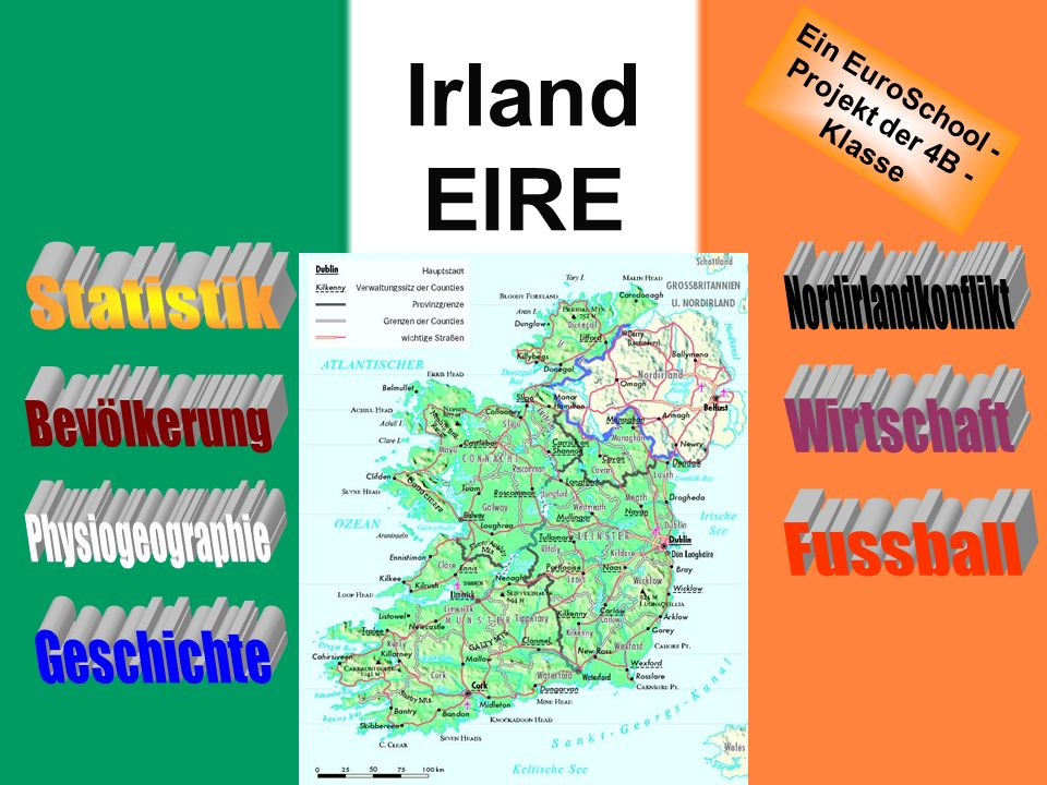 Projekt Euroschool, 4B-Klasse Zurück zum Inhalt Irland EIRE Ein EuroSchool - Projekt der 4B - Klasse