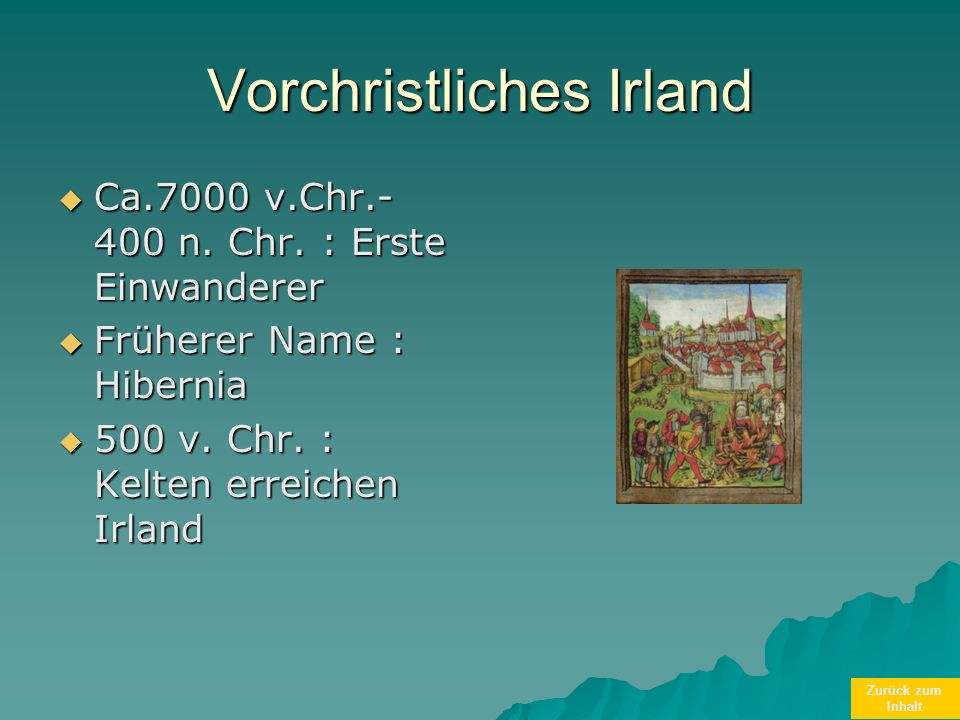 Zurück zum Inhalt Vorchristliches Irland Ca.7000 v.Chr.- 400 n. Chr. : Erste Einwanderer Ca.7000 v.Chr.- 400 n. Chr. : Erste Einwanderer Früherer Name