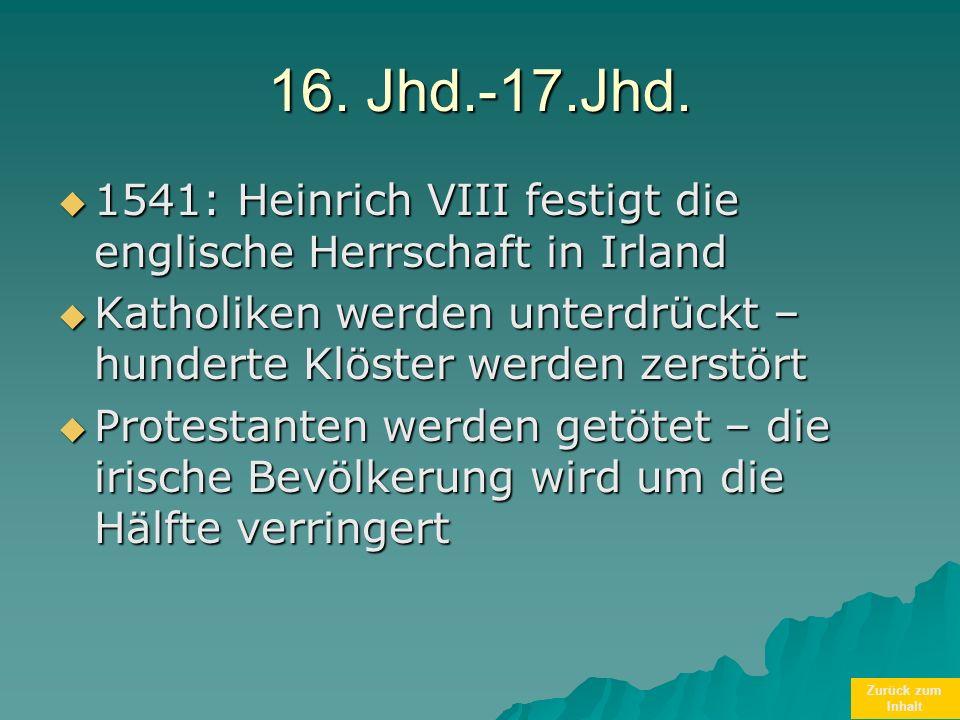 Zurück zum Inhalt 16. Jhd.-17.Jhd. 1541: Heinrich VIII festigt die englische Herrschaft in Irland 1541: Heinrich VIII festigt die englische Herrschaft