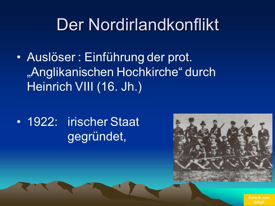 Zurück zum Inhalt Der Nordirlandkonflikt Auslöser : Einführung der prot. Anglikanischen Hochkirche durch Heinrich VIII (16. Jh.) 1922: irischer Staat