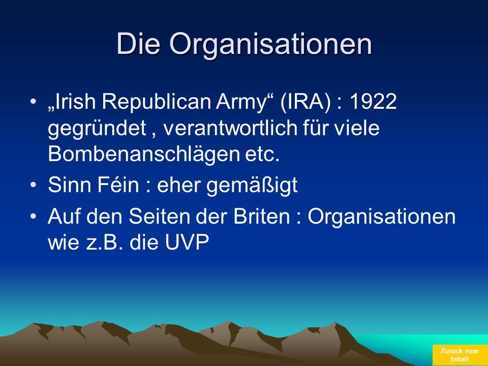 Zurück zum Inhalt Die Organisationen Irish Republican Army (IRA) : 1922 gegründet, verantwortlich für viele Bombenanschlägen etc. Sinn Féin : eher gem