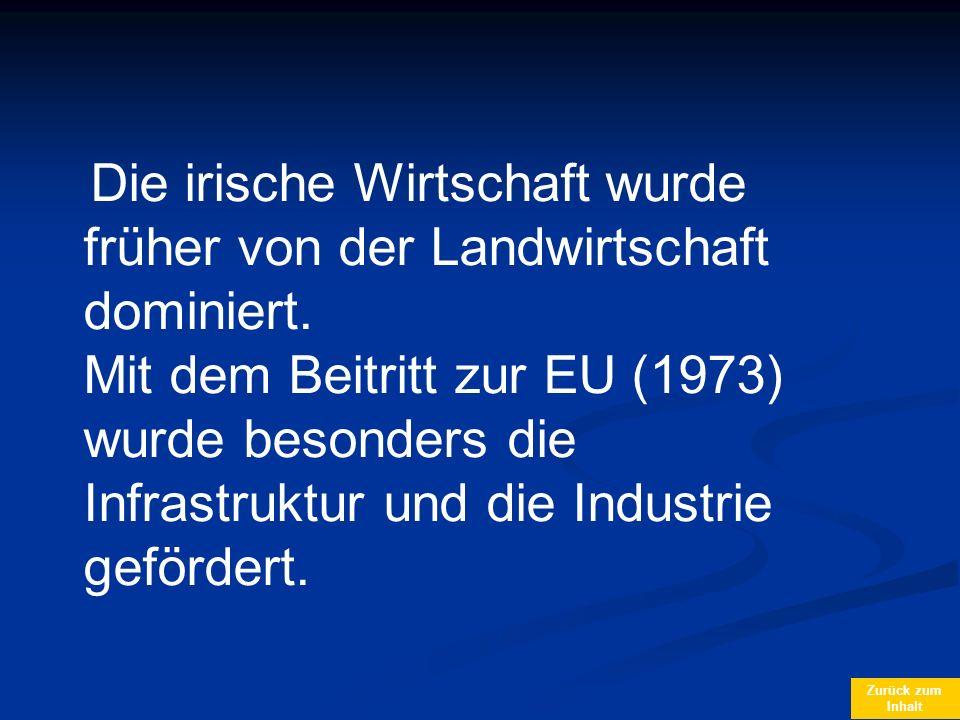 Zurück zum Inhalt Die irische Wirtschaft wurde früher von der Landwirtschaft dominiert. Mit dem Beitritt zur EU (1973) wurde besonders die Infrastrukt