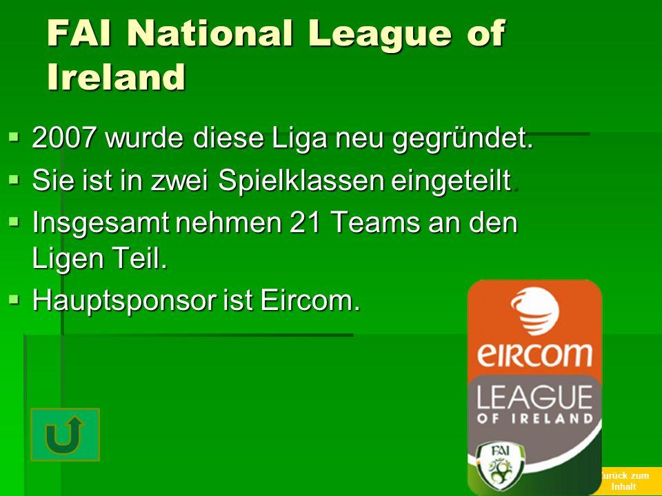 Zurück zum Inhalt FAI National League of Ireland 2007 wurde diese Liga neu gegründet. 2007 wurde diese Liga neu gegründet. Sie ist in zwei Spielklasse