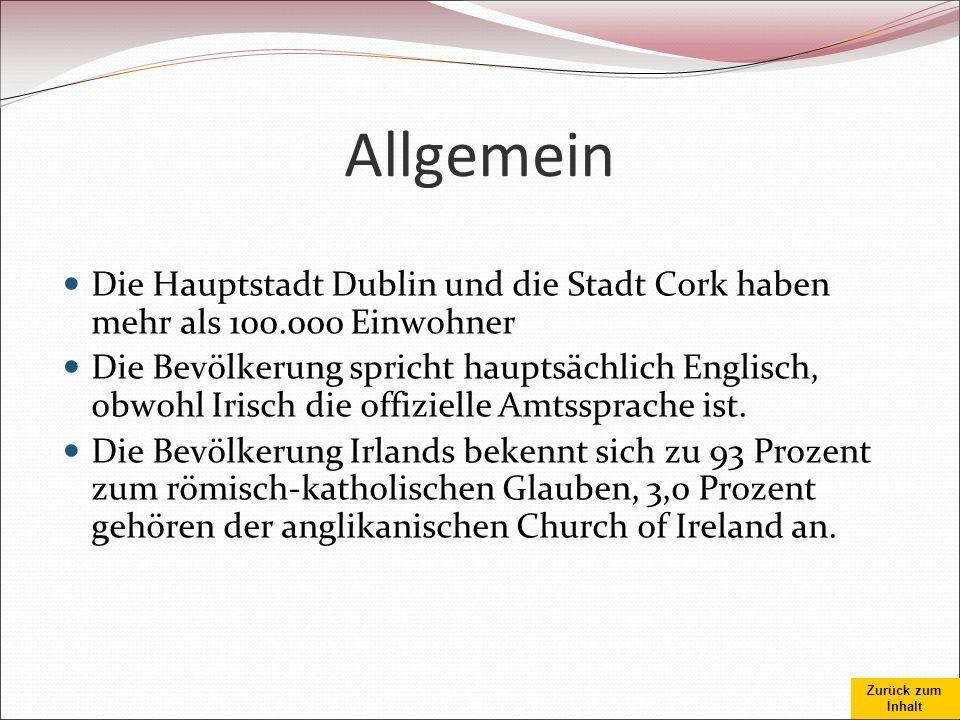 Zurück zum Inhalt Allgemein Die Hauptstadt Dublin und die Stadt Cork haben mehr als 100.000 Einwohner Die Bevölkerung spricht hauptsächlich Englisch,