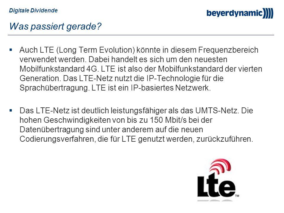 Digitale Dividende Was passiert gerade? Auch LTE (Long Term Evolution) könnte in diesem Frequenzbereich verwendet werden. Dabei handelt es sich um den