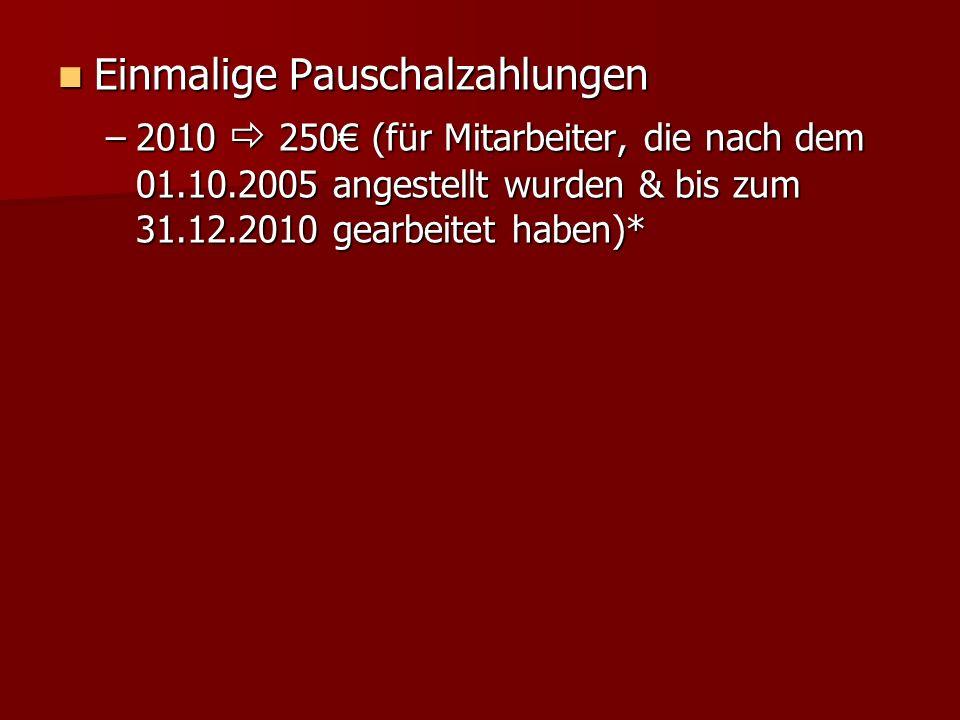 Einmalige Pauschalzahlungen Einmalige Pauschalzahlungen –2010 250 (für Mitarbeiter, die nach dem 01.10.2005 angestellt wurden & bis zum 31.12.2010 gea